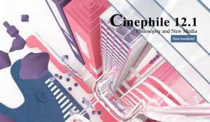 """CINEPHILE 12.1: """"PHILOSOPHY AND NEW MEDIA"""" IS NOW AVAILABLE!"""