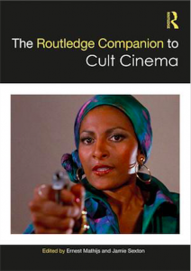 The Routledge Companion to Cult Cinema Edited by Cinema and Media Studies Professor Ernest Mathijs and Jamie Sexton